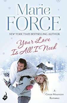 """""""Your Love Is All I Need: Green Mountain Book 1 (English Edition)"""",作者:[Force, Marie]"""