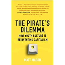 The Pirate's Dilemma: How Youth Culture Is Reinventing Capitalism (English Edition)