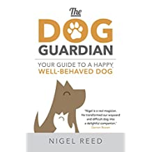The Dog Guardian: Your Guide to a Happy, Well-Behaved Dog (English Edition)