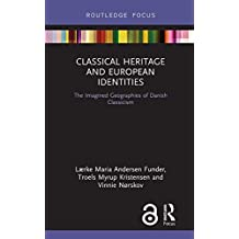 Classical Heritage and European Identities: The Imagined Geographies of Danish Classicism (Critical Heritages of Europe) (English Edition)