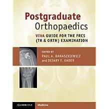 Postgraduate Orthopaedics: Viva Guide for the FRCS (Tr & Orth) Examination (English Edition)