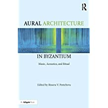 Aural Architecture in Byzantium: Music, Acoustics, and Ritual (English Edition)