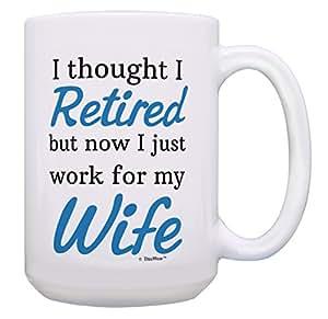 退休礼物 Retired Now I Just Work for My Wife 礼物咖啡杯茶杯 15 oz White A-P-S-15M-3244-01