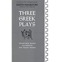 Three Greek Plays: Prometheus Bound, Agamemnon, The Trojan Women (English Edition)