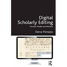 Digital Scholarly Editing: Theories, Models and Methods (Digital Research in the Arts and Humanities) (English Edition)