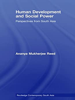 """""""Human Development and Social Power: Perspectives from South Asia (Routledge Contemporary South Asia Series Book 10) (English Edition)"""",作者:[Ananya Mukherjee Reed]"""