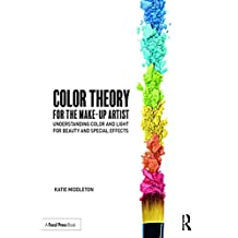 Color Theory for the Makeup Artist: Understanding Color and Light for Beauty and Special Effects (English Edition)