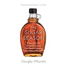 The Sugar Season: A Year in the Life of Maple Syrup, and One Family's Quest for the Sweetest Harvest (English Edition)