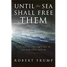 Until the Sea Shall Free Them: Life, Death and Survival in the Merchant Marine (English Edition)