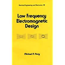 Low Frequency Electromagnetic Design (Electrical and Computer Engineering Book 28) (English Edition)