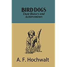 Bird Dogs - Their History and Achievements (English Edition)