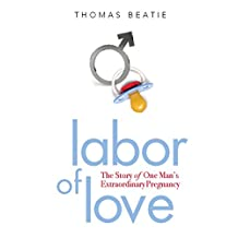 Labor of Love: The Story of One Man's Extraordinary Pregnancy (English Edition)