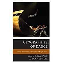 Geographies of Dance: Body, Movement, and Corporeal Negotiations (English Edition)