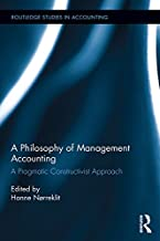 A Philosophy of Management Accounting: A Pragmatic Constructivist Approach (Routledge Studies in Accounting Book 21) (Engl...