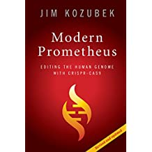 Modern Prometheus: Editing the Human Genome with Crispr-Cas9 (English Edition)