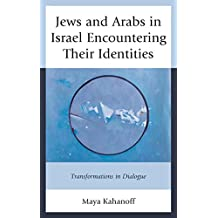 Jews and Arabs in Israel Encountering Their Identities: Transformations in Dialogue (English Edition)