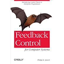 Feedback Control for Computer Systems: Introducing Control Theory to Enterprise Programmers (English Edition)