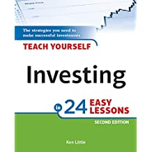 Teach Yourself Investing in 24 Easy Lessons, 2nd Edition: The Strategies You Need to Make Successful Investments (English Edition)