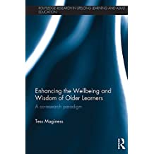 Enhancing the Wellbeing and Wisdom of Older Learners: A co-research paradigm (Routledge Research in Lifelong Learning and Adult Education) (English Edition)