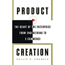 Product Creation: The Heart Of The Enterprise From Engineering To Ec (English Edition)