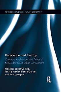 Knowledge and the City: Concepts, Applications and Trends of Knowledge-Based Urban Development (Routledge Studies in Human Geography) (English Edition)