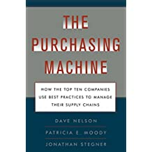 The Purchasing Machine: How the Top Ten Companies Use Best Practices to Manage Their Supply Chains (English Edition)