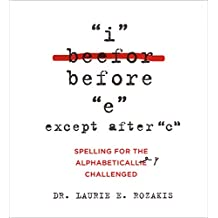 """""""I"""" Before """"E"""" Except After """"C"""": Spelling for the Alphabetically Challenged (English Edition)"""