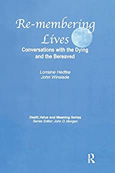 """Remembering Lives: Conversations with the Dying and the Bereaved (Death, Value and Meaning) (English Edition)"",作者:[Hedtke, Lorraine, Winslade, John]"