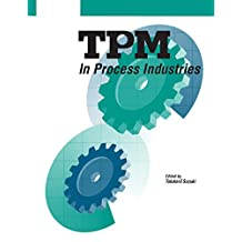 TPM in Process Industries (Step-By-Step Approach to TPM Implementation) (English Edition)