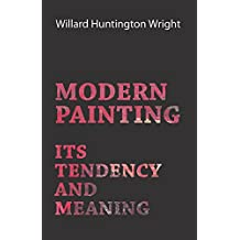 Modern Painting - Its Tendency And Meaning (English Edition)