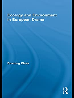 """Ecology and Environment in European Drama (Routledge Advances in Theatre and Performance Studies Book 14) (English Edition)"",作者:[Downing Cless]"