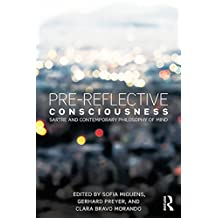 Pre-reflective Consciousness: Sartre and Contemporary Philosophy of Mind (English Edition)