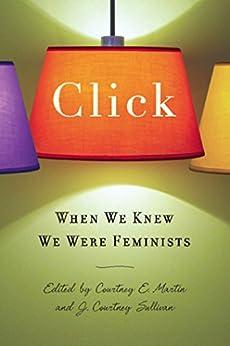 """Click: When We Knew We Were Feminists (English Edition)"",作者:[Sullivan, J. Courtney, Martin, Courtney E.]"