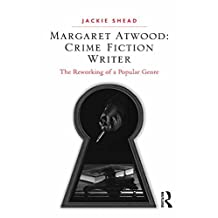 Margaret Atwood: Crime Fiction Writer: The Reworking of a Popular Genre (English Edition)