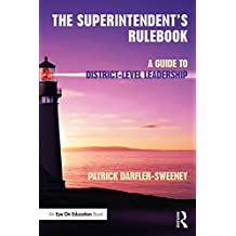 The Superintendent's Rulebook: A Guide to District-Level Leadership (English Edition)