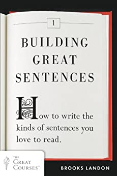 """""""Building Great Sentences: How to Write the Kinds of Sentences You Love to Read (Great Courses Book 1) (English Edition)"""",作者:[Brooks Landon]"""