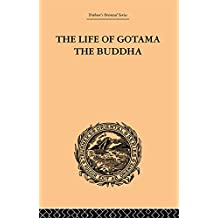 The Life of Gotama the Buddha: Compiled exclusively from the Pali Canon (English Edition)