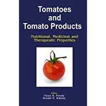 Tomatoes and Tomato Products: Nutritional, Medicinal and Therapeutic Properties (English Edition)
