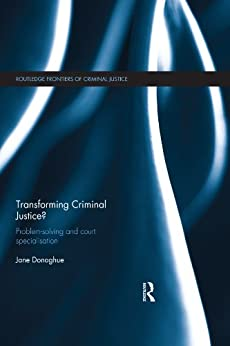 """""""Transforming Criminal Justice?: Problem-Solving and Court Specialisation (Routledge Frontiers of Criminal Justice) (English Edition)"""",作者:[Donoghue, Jane]"""