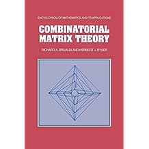 Combinatorial Matrix Theory (Encyclopedia of Mathematics and its Applications Book 39) (English Edition)