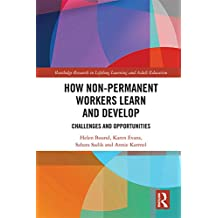 How Non-Permanent Workers Learn and Develop: Challenges and Opportunities (Routledge Research in Lifelong Learning and Adult Education) (English Edition)