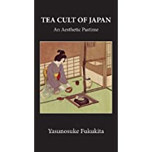 Tea Cult Of Japan: An Aesthetic Pastime (The Kegan Paul Japanese Tourist Library) (English Edition)