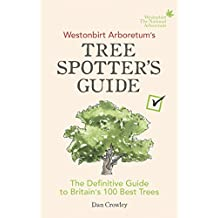 Westonbirt Arboretum's Tree Spotter's Guide: The Definitive Guide to Britain's 100 Best Trees (English Edition)