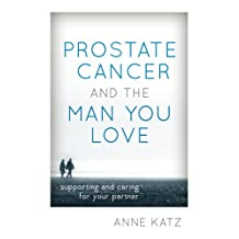 Prostate Cancer and the Man You Love: Supporting and Caring for Your Partner (English Edition)