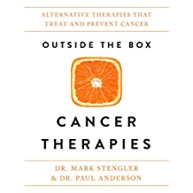 Outside the Box Cancer Therapies: Alternative Therapies That Treat and Prevent Cancer (English Edition)