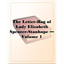 The Letter-Bag of Lady Elizabeth Spencer-Stanhope Volume 1 (English Edition)