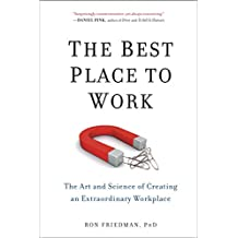 The Best Place to Work: The Art and Science of Creating an Extraordinary Workplace (English Edition)