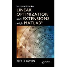 Introduction to Linear Optimization and Extensions with MATLAB® (Operations Research Series) (English Edition)