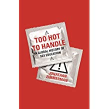 Too Hot to Handle: A Global History of Sex Education (English Edition)