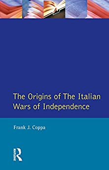 """The Origins of the Italian Wars of Independence (Origins Of Modern Wars) (English Edition)"",作者:[Coppa, Frank J.]"